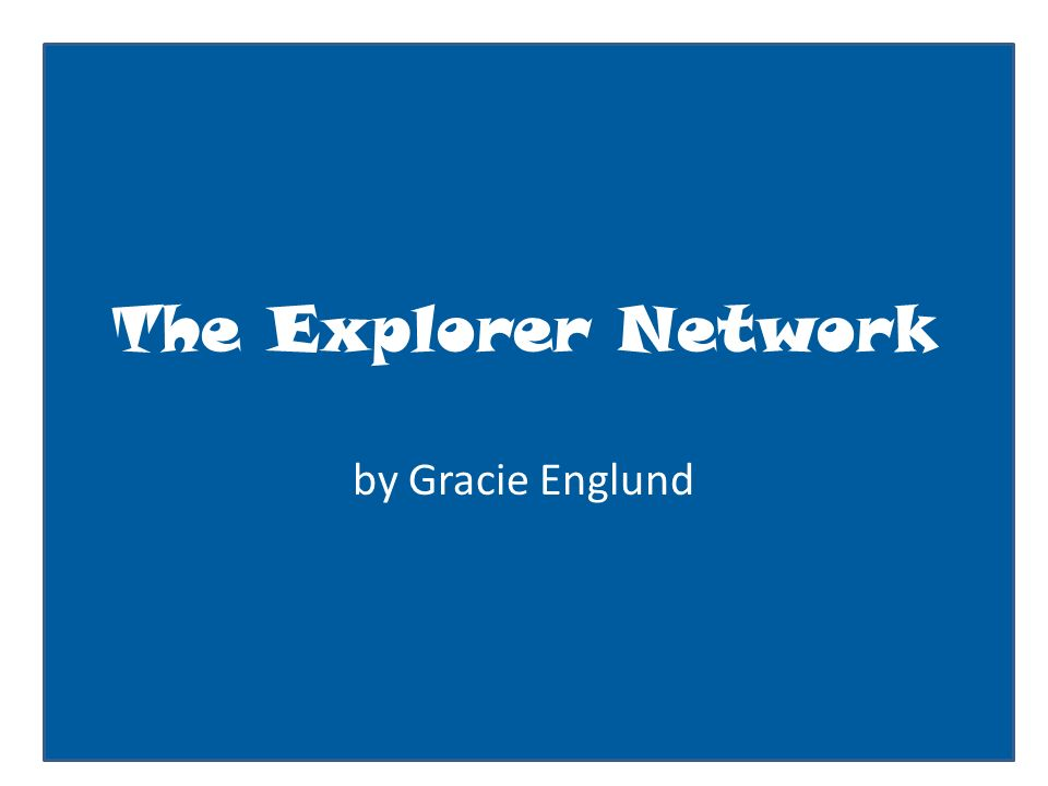 The Explorer Network by Gracie Englund