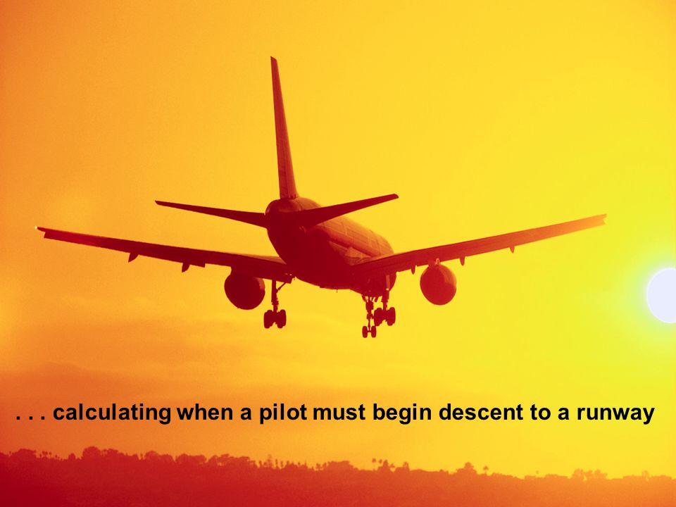 ... calculating when a pilot must begin descent to a runway