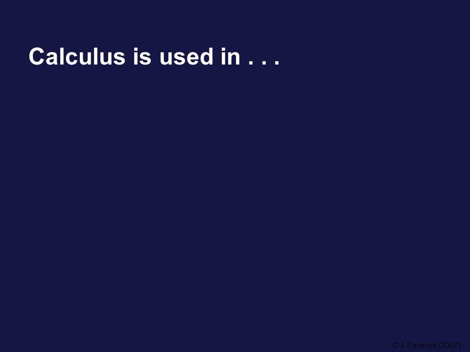 Calculus is used in... © J Pavlicek (2007)