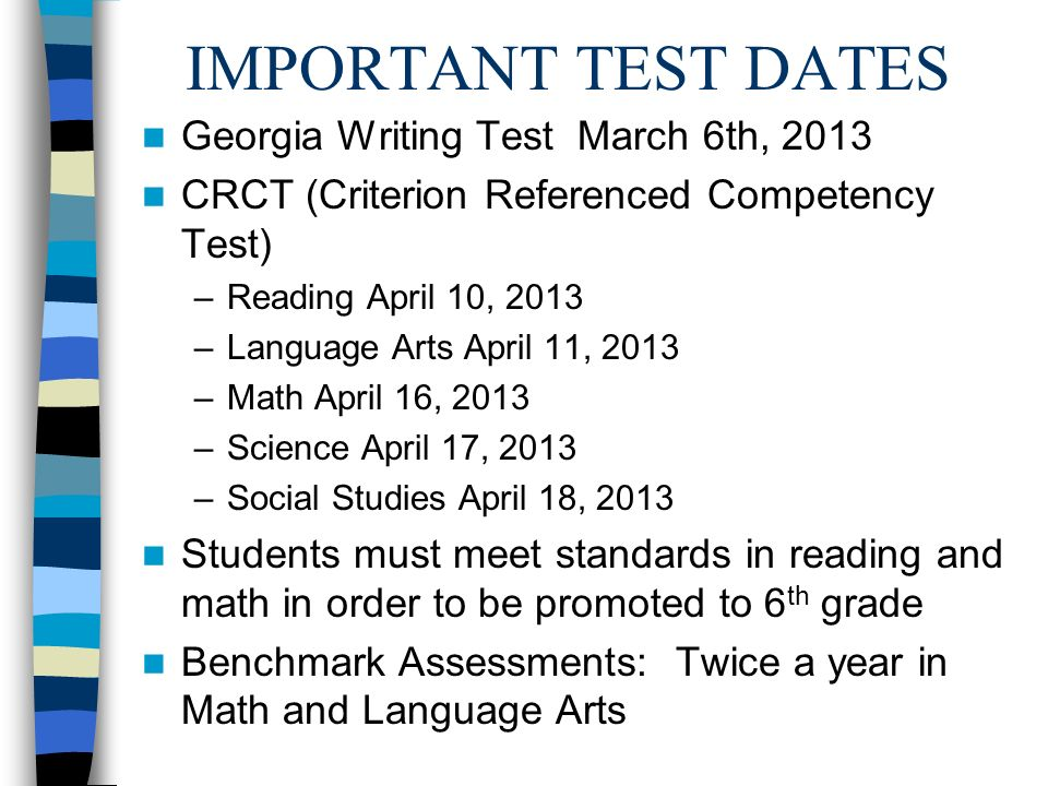 IMPORTANT TEST DATES Georgia Writing Test March 6th, 2013 CRCT (Criterion Referenced Competency Test) –Reading April 10, 2013 –Language Arts April 11,