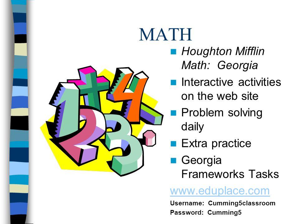 MATH Houghton Mifflin Math: Georgia Interactive activities on the web site Problem solving daily Extra practice Georgia Frameworks Tasks www.eduplace.