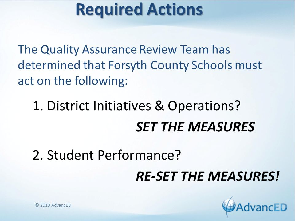 Required Actions Required Actions The Quality Assurance Review Team has determined that Forsyth County Schools must act on the following: 1.
