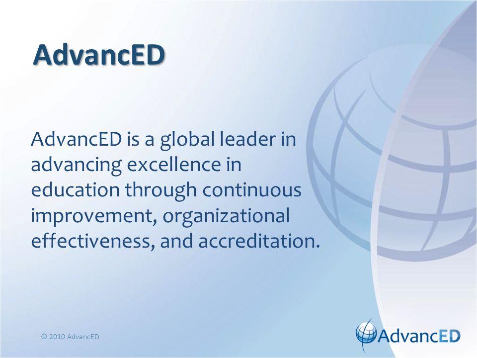 Accreditation Status Process © 2010 AdvancED QAR Team Provides Evidence via Report AdvancED Accreditation Commission Determines Accreditation Status and Grants Term of Accreditation