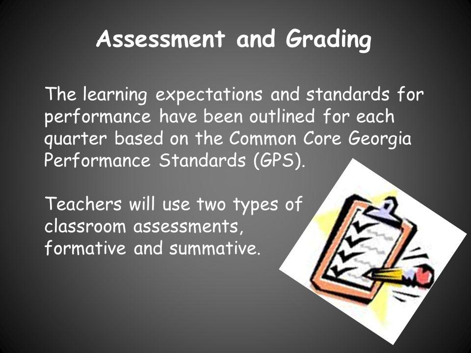 Assessment and Grading The learning expectations and standards for performance have been outlined for each quarter based on the Common Core Georgia Performance Standards (GPS).