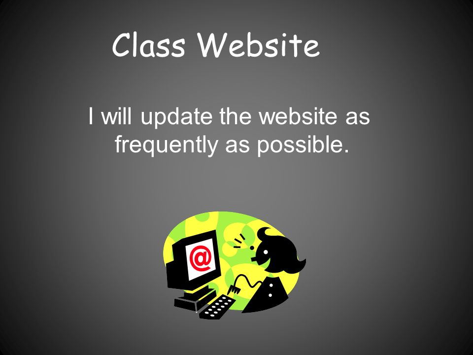 Class Website I will update the website as frequently as possible.