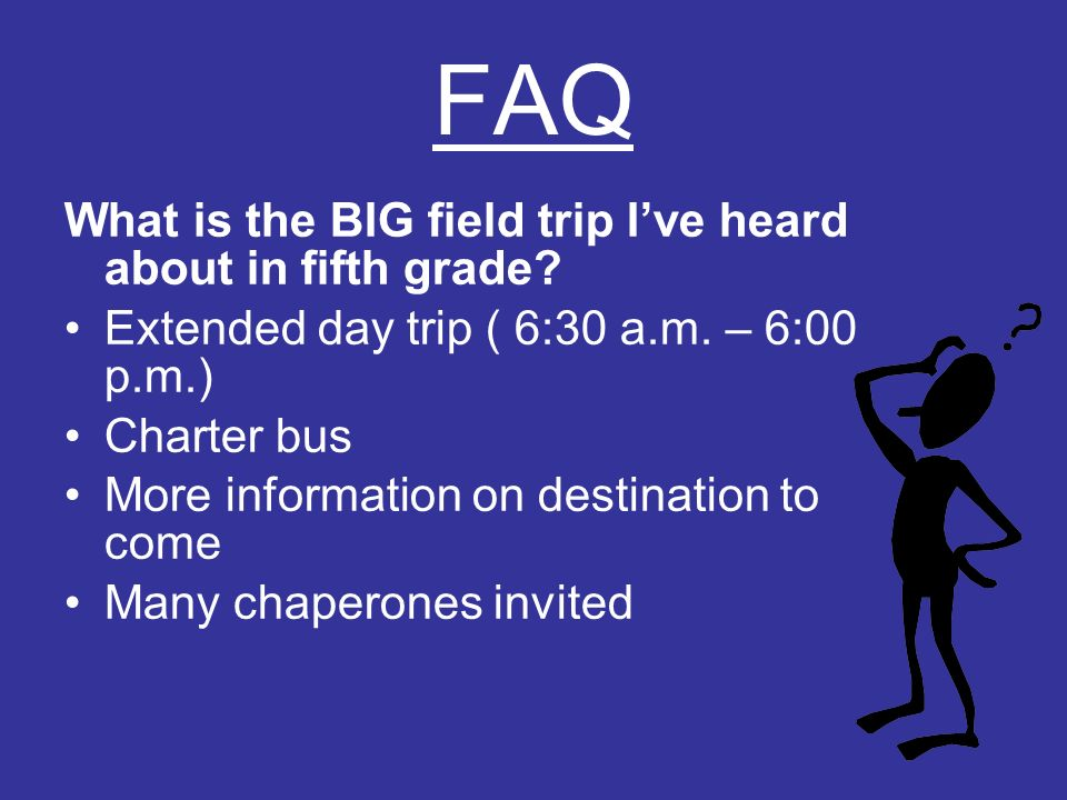 FAQ What is the BIG field trip Ive heard about in fifth grade.