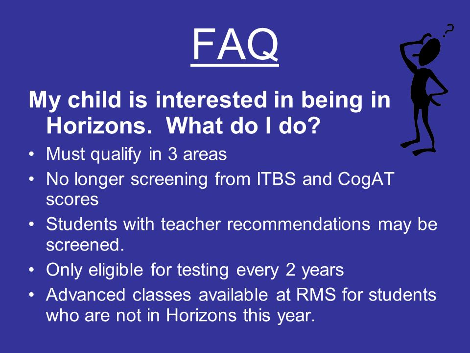 FAQ My child is interested in being in Horizons.What do I do.