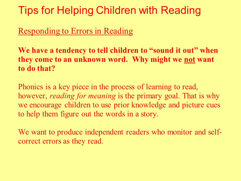 Tips for Helping Children with Reading Responding to Errors in Reading We have a tendency to tell children to sound it out when they come to an unknow