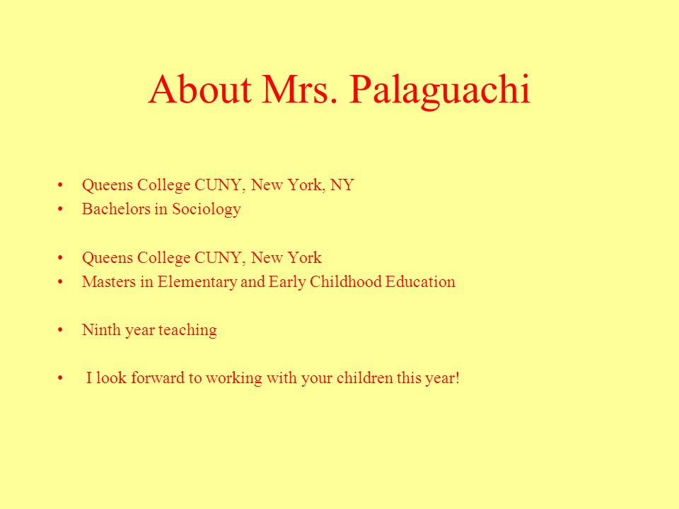 About Mrs. Palaguachi Queens College CUNY, New York, NY Bachelors in Sociology Queens College CUNY, New York Masters in Elementary and Early Childhood