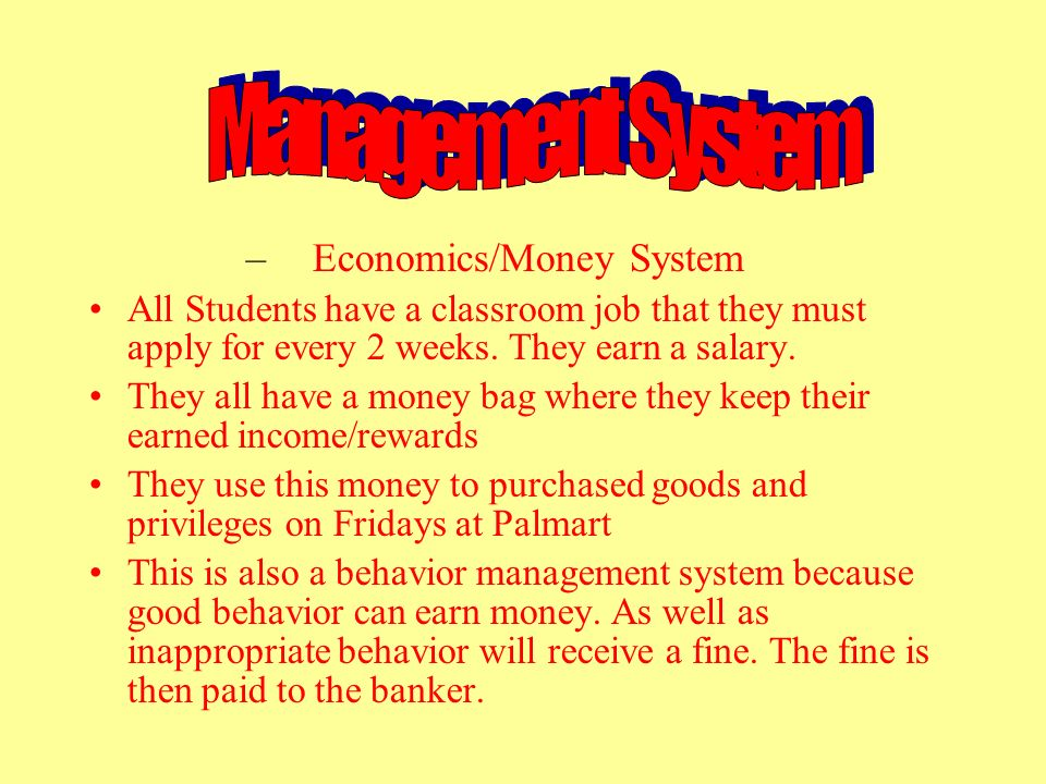 – Economics/Money System All Students have a classroom job that they must apply for every 2 weeks.