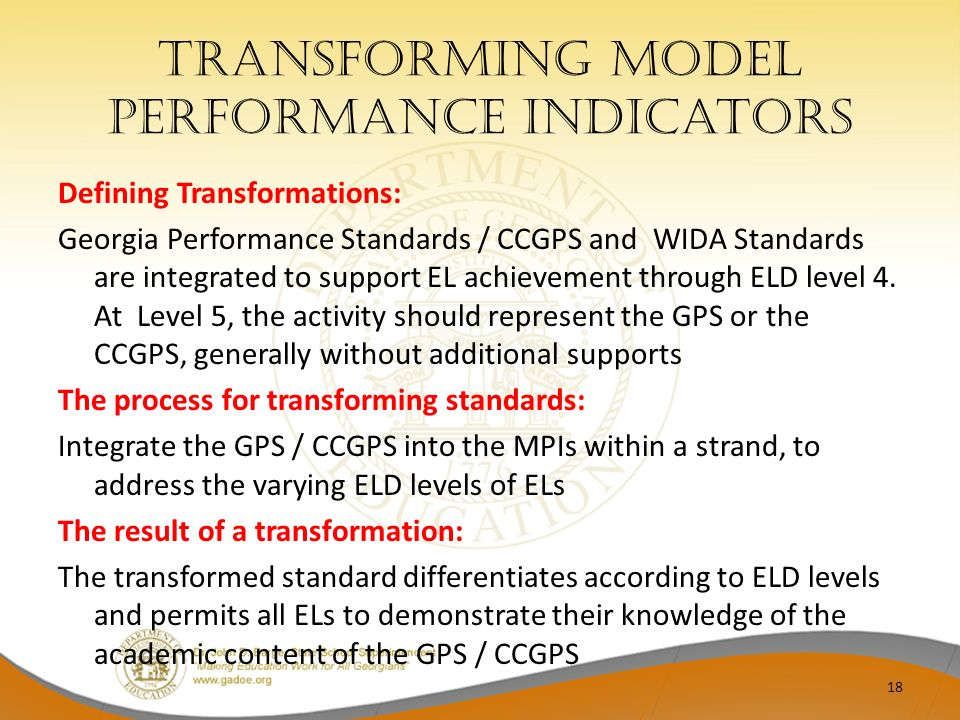 Transforming Model Performance indicators Defining Transformations: Georgia Performance Standards / CCGPS and WIDA Standards are integrated to support