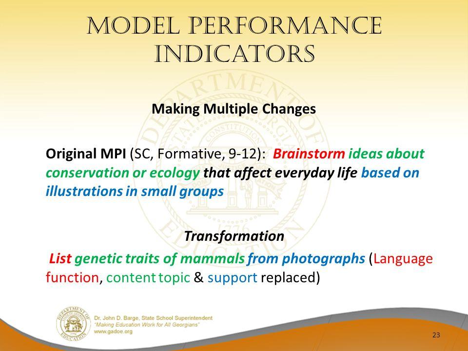 Model performance indicators Making Multiple Changes Original MPI (SC, Formative, 9-12): Brainstorm ideas about conservation or ecology that affect ev