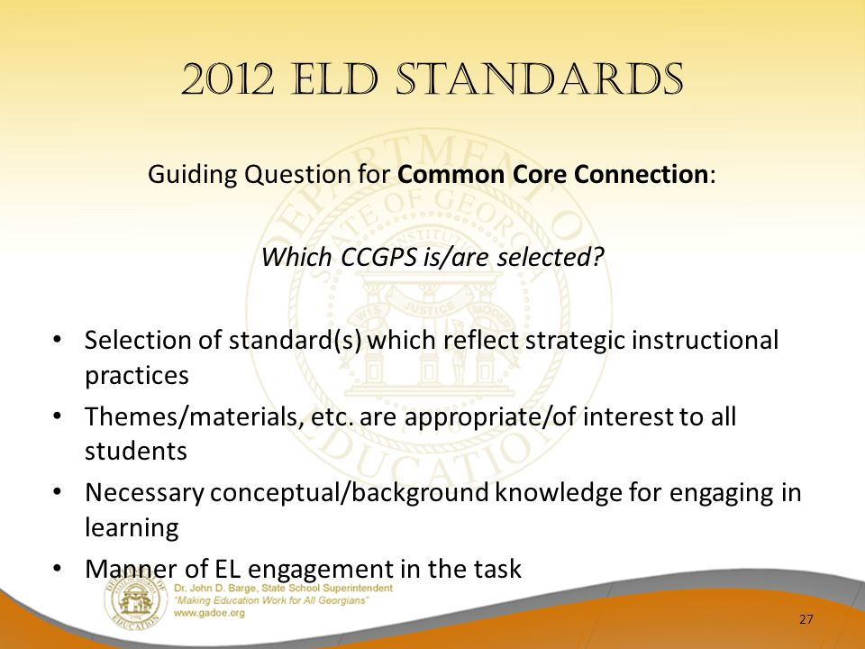 2012 ELD Standards Guiding Question for Common Core Connection: Which CCGPS is/are selected? Selection of standard(s) which reflect strategic instruct