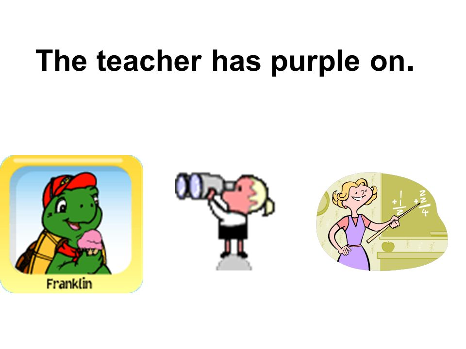 The teacher has purple on.