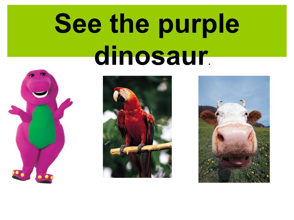 See the purple dinosaur.