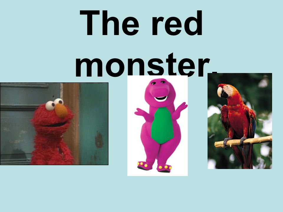 The red monster.