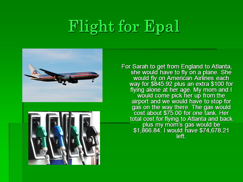 Flight for Epal For Sarah to get from England to Atlanta, she would have to fly on a plane.
