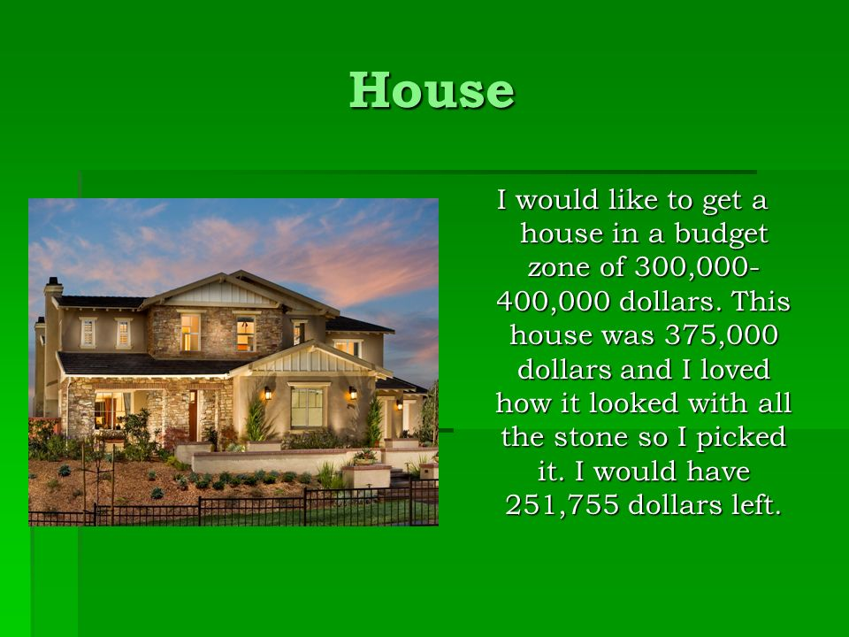 House I would like to get a house in a budget zone of 300, ,000 dollars.