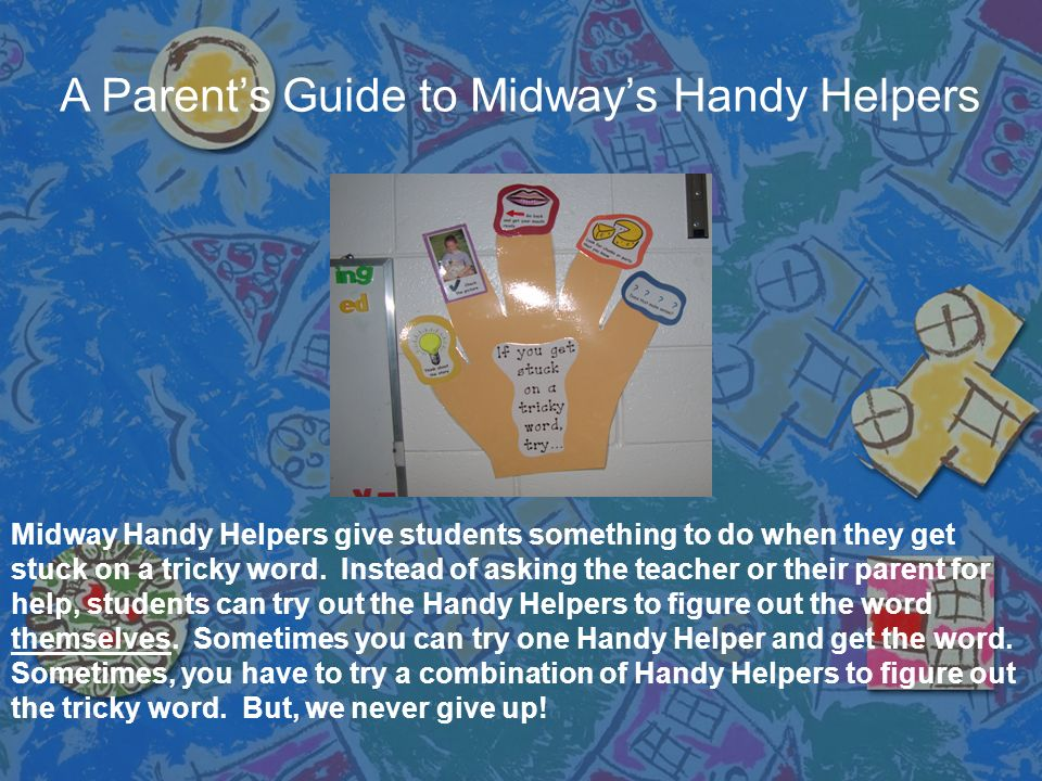 A Parents Guide to Midways Handy Helpers Midway Handy Helpers give students something to do when they get stuck on a tricky word. Instead of asking th
