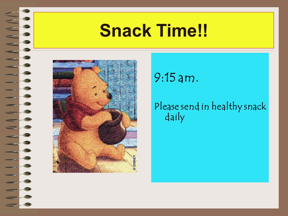 Snack Time!! 9:15 am. Please send in healthy snack daily