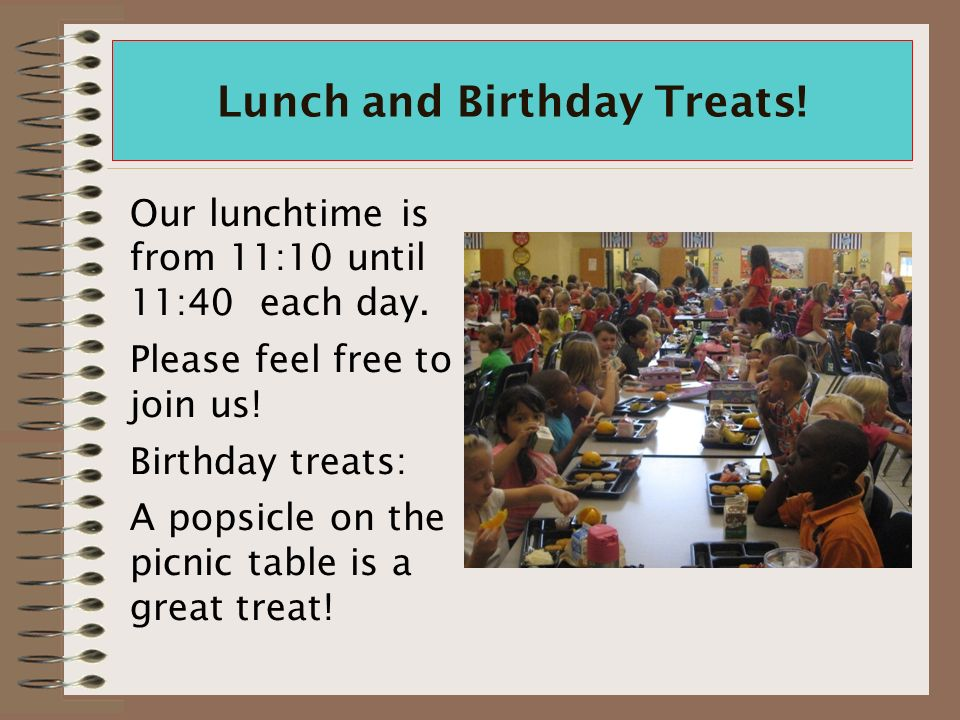 Lunch and Birthday Treats. Our lunchtime is from 11:10 until 11:40 each day.
