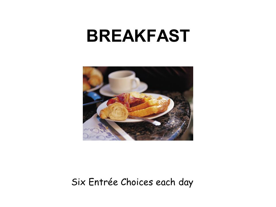 BREAKFAST Six Entrée Choices each day