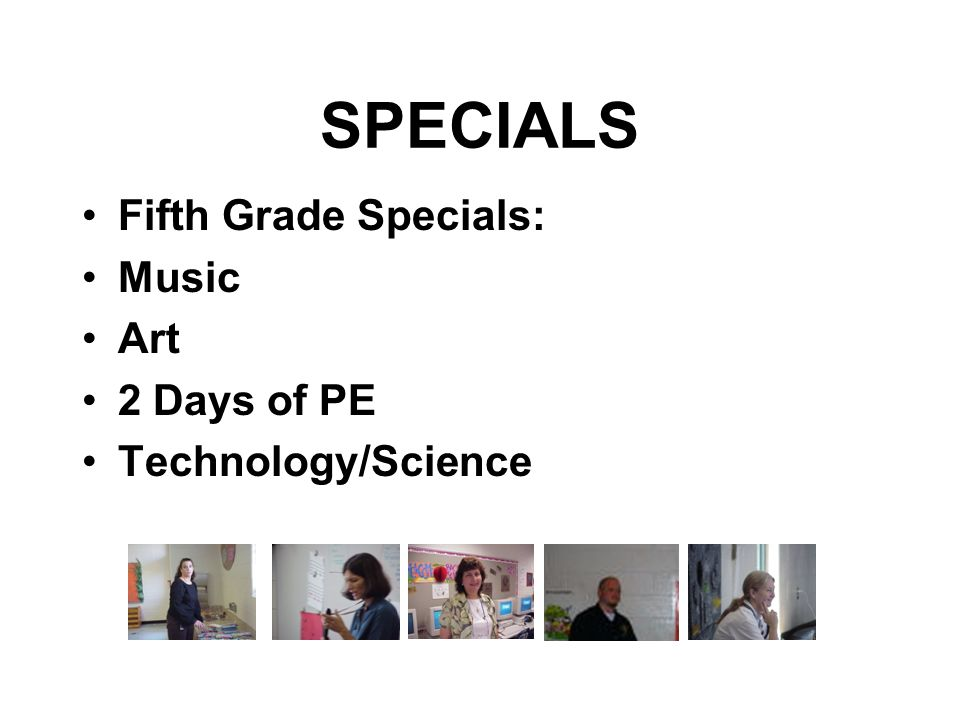 SPECIALS Fifth Grade Specials: Music Art 2 Days of PE Technology/Science