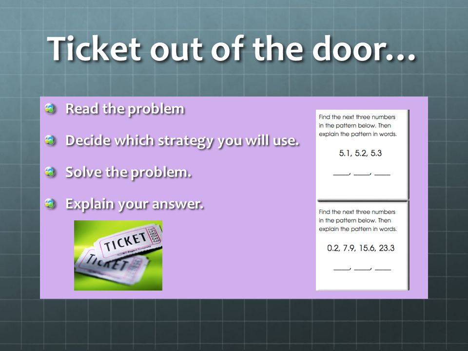 Ticket out of the door… Read the problem Decide which strategy you will use.