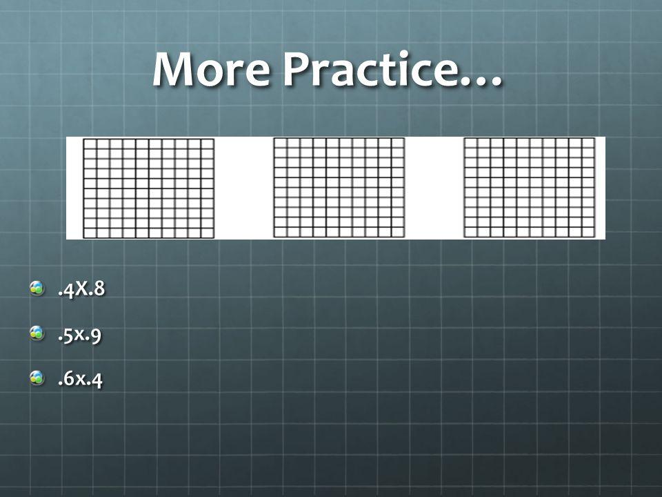 More Practice….4X.8.5x.9.6x.4