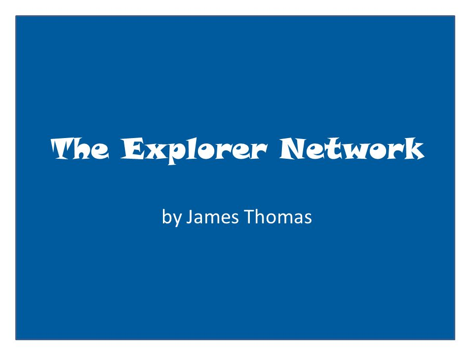 The Explorer Network by James Thomas