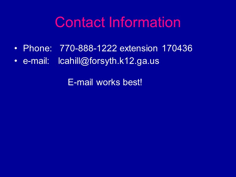 Contact Information Phone: 770-888-1222 extension 170436 e-mail: lcahill@forsyth.k12.ga.us E-mail works best!