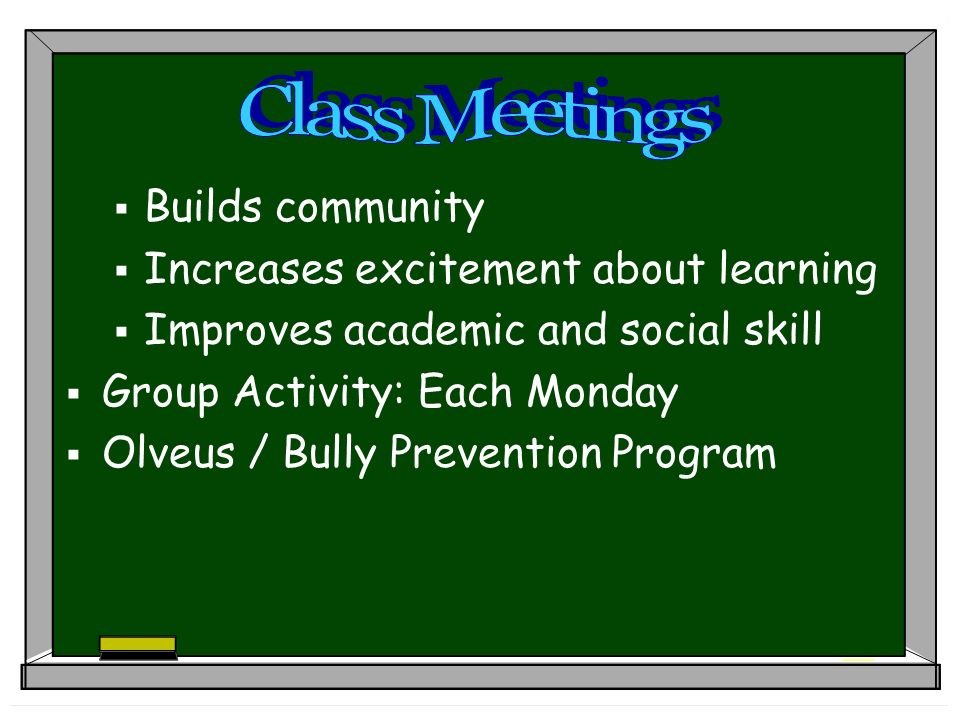 Builds community Increases excitement about learning Improves academic and social skill Group Activity: Each Monday Olveus / Bully Prevention Program
