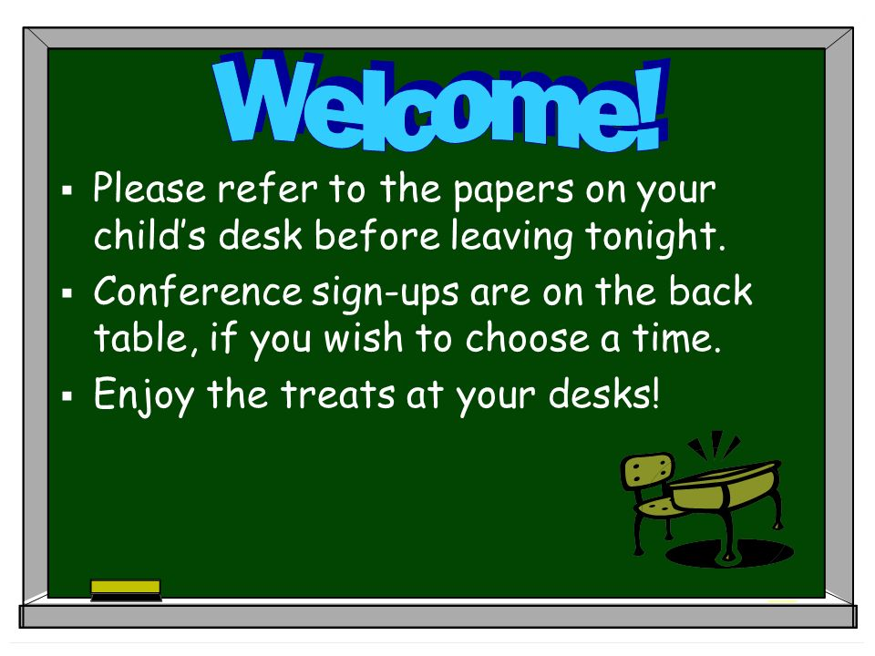 Please refer to the papers on your childs desk before leaving tonight.