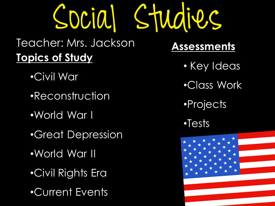 Teacher: Mrs. Jackson Topics of Study Civil War Reconstruction World War I Great Depression World War II Civil Rights Era Current Events Assessments K