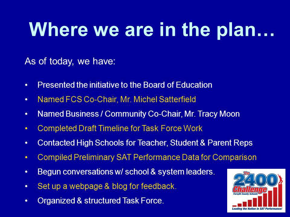 Where we are in the plan… As of today, we have: Presented the initiative to the Board of Education Named FCS Co-Chair, Mr. Michel Satterfield Named Bu