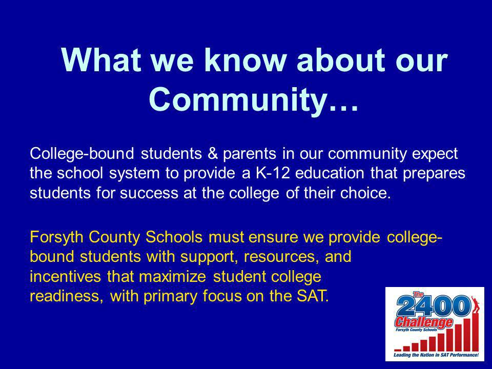 What we know about our Community… College-bound students & parents in our community expect the school system to provide a K-12 education that prepares