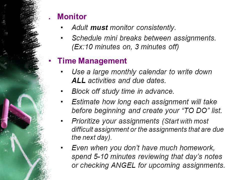 . Monitor Adult must monitor consistently. Schedule mini breaks between assignments. (Ex:10 minutes on, 3 minutes off) Time Management Use a large mon