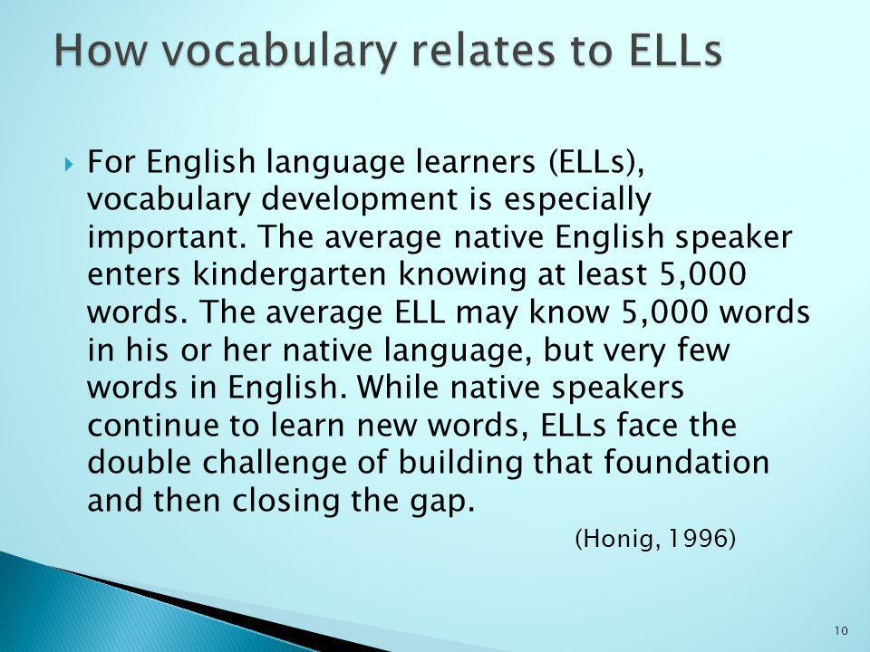 For English language learners (ELLs), vocabulary development is especially important.