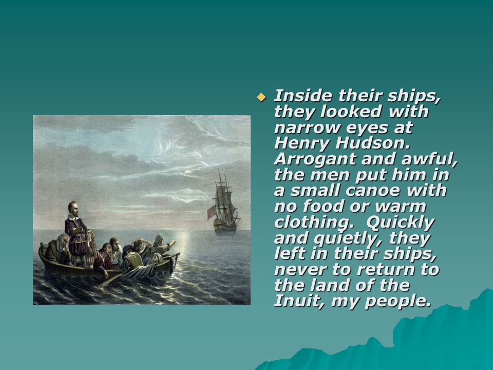 Inside their ships, they looked with narrow eyes at Henry Hudson.