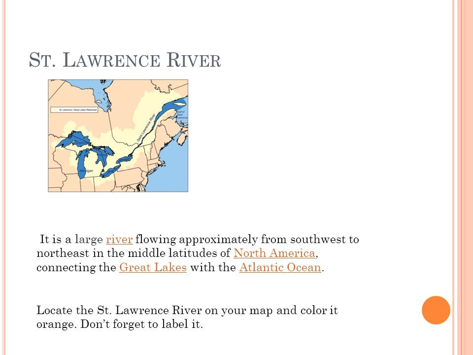 S T. L AWRENCE R IVER It is a large river flowing approximately from southwest to northeast in the middle latitudes of North America, connecting the G
