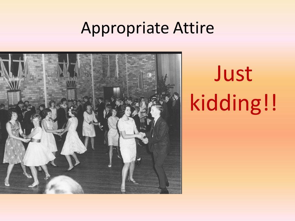 Appropriate Attire Just kidding!!