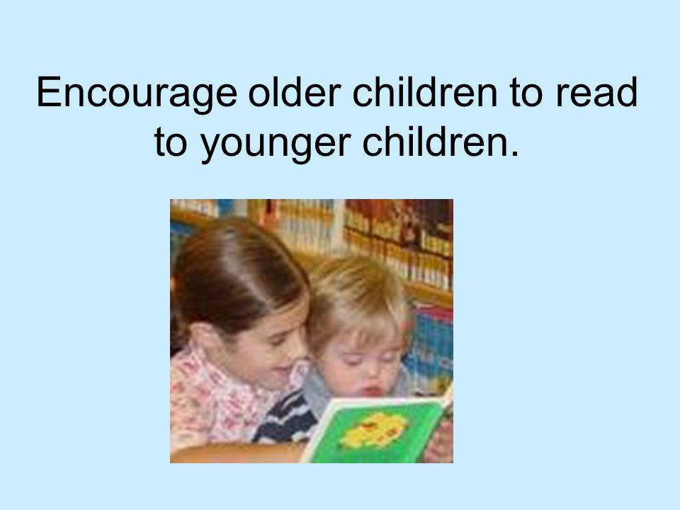 Encourage older children to read to younger children.