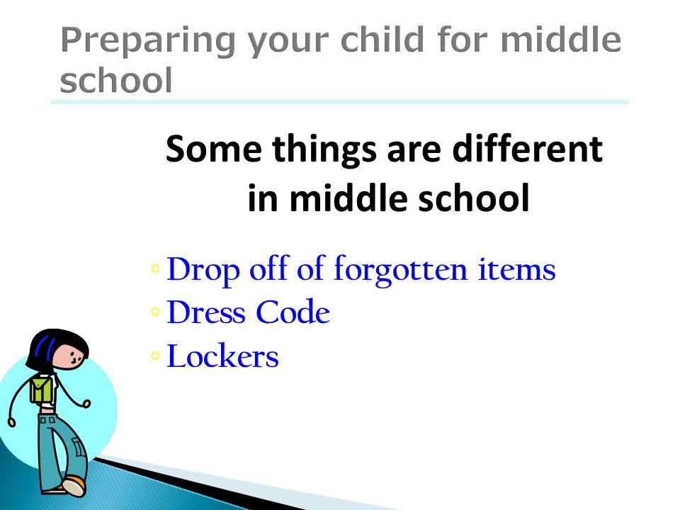 Some things are different in middle school Drop off of forgotten items Dress Code Lockers