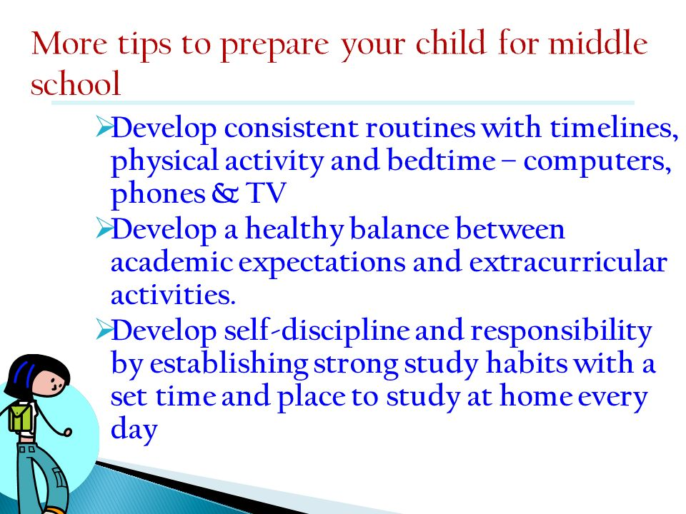 Develop consistent routines with timelines, physical activity and bedtime – computers, phones & TV Develop a healthy balance between academic expectat