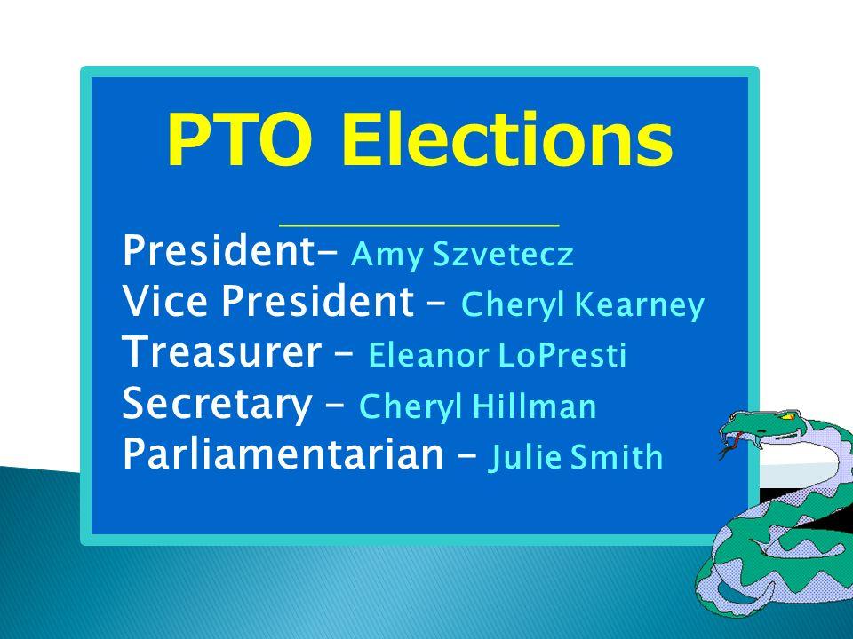 PTO Elections _______________ President- Amy Szvetecz Vice President – Cheryl Kearney Treasurer – Eleanor LoPresti Secretary – Cheryl Hillman Parliame