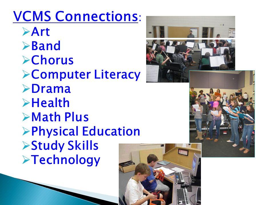 VCMS Connections : Art Band Chorus Computer Literacy Drama Health Math Plus Physical Education Study Skills Technology