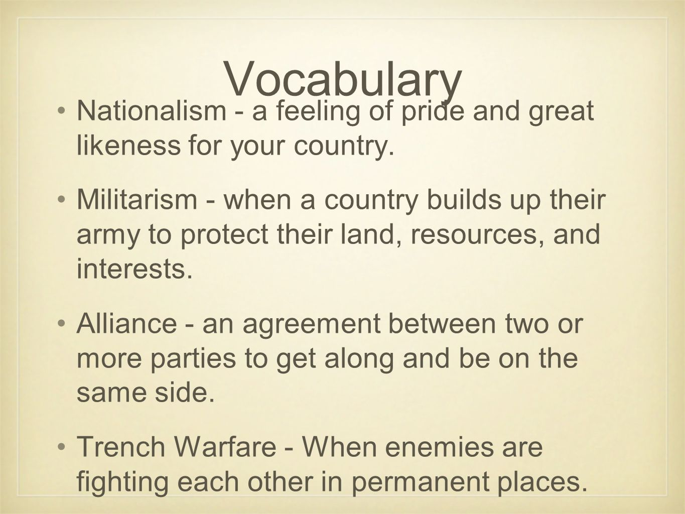 Vocabulary Nationalism - a feeling of pride and great likeness for your country. Militarism - when a country builds up their army to protect their lan
