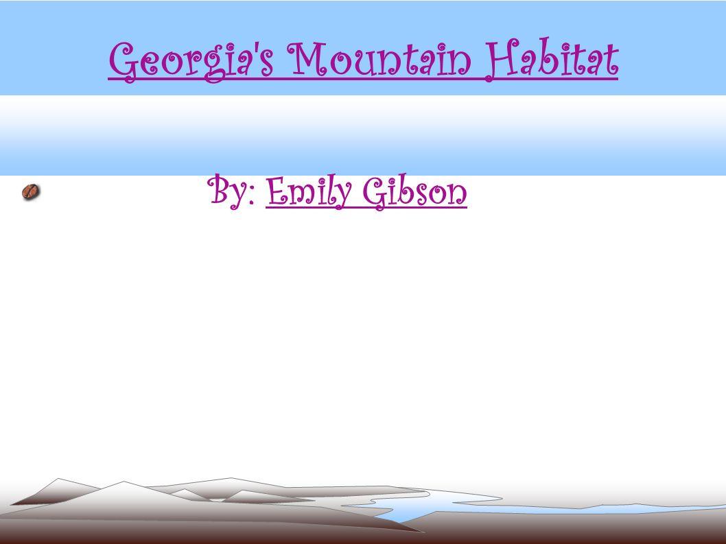 Georgia's Mountain Habitat By: Emily Gibson