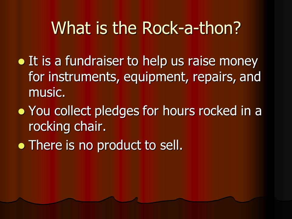 What is the Rock-a-thon? It is a fundraiser to help us raise money for instruments, equipment, repairs, and music. It is a fundraiser to help us raise