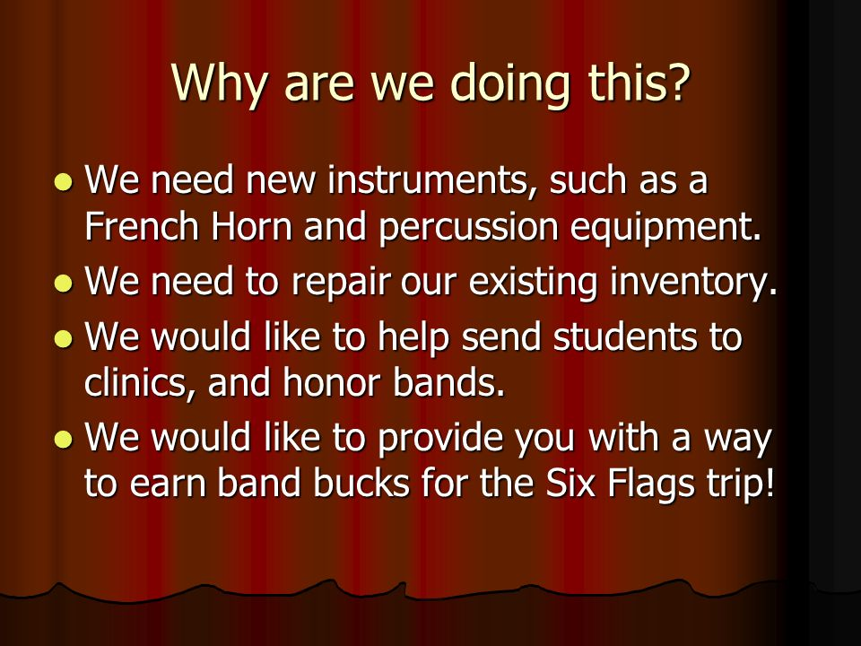 Why are we doing this? We need new instruments, such as a French Horn and percussion equipment. We need new instruments, such as a French Horn and per
